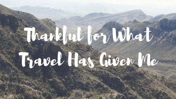 Thankful for What Travel Has Given Me