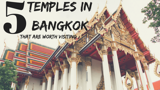 5 Temples in Bangkok That Are Worth Visiting