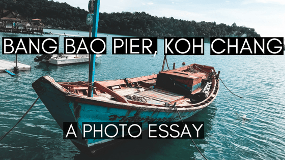 Bang Bao Pier, Koh Chang: A Photo Essay