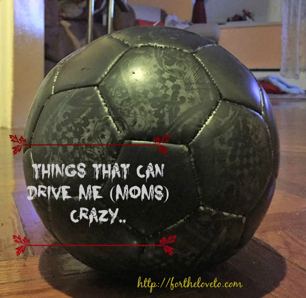 Things That Can Drive Me (Moms) Crazy… / #Momlife