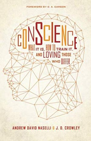 Conscience by Andy Naselli & J. D. Crowley