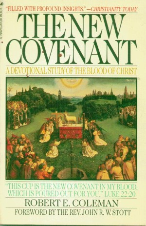 The New Covenant by Robert E. Coleman (OLD)