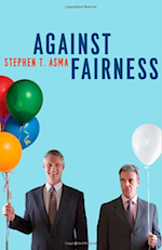 Stephen Asma: Against Fairness.