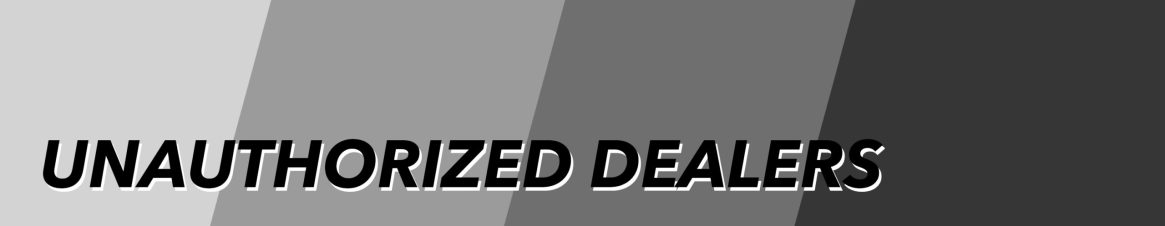 UNAUTHORIZED DEALERS