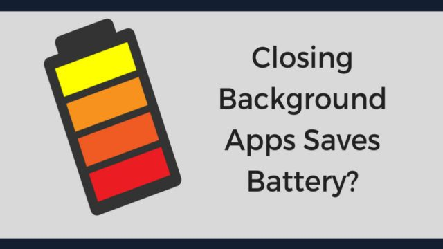 closing background apps saves battery