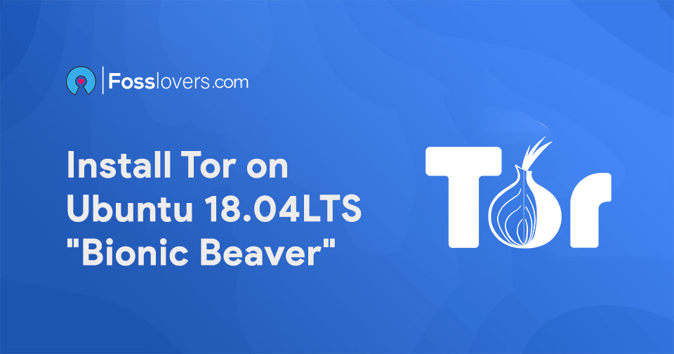 "How to install Tor on Ubuntu 18.04 LTS ""Bionic Beaver"""