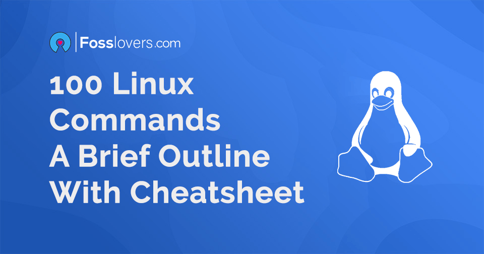 100 Linux Commands – A Brief Outline With Cheatsheet
