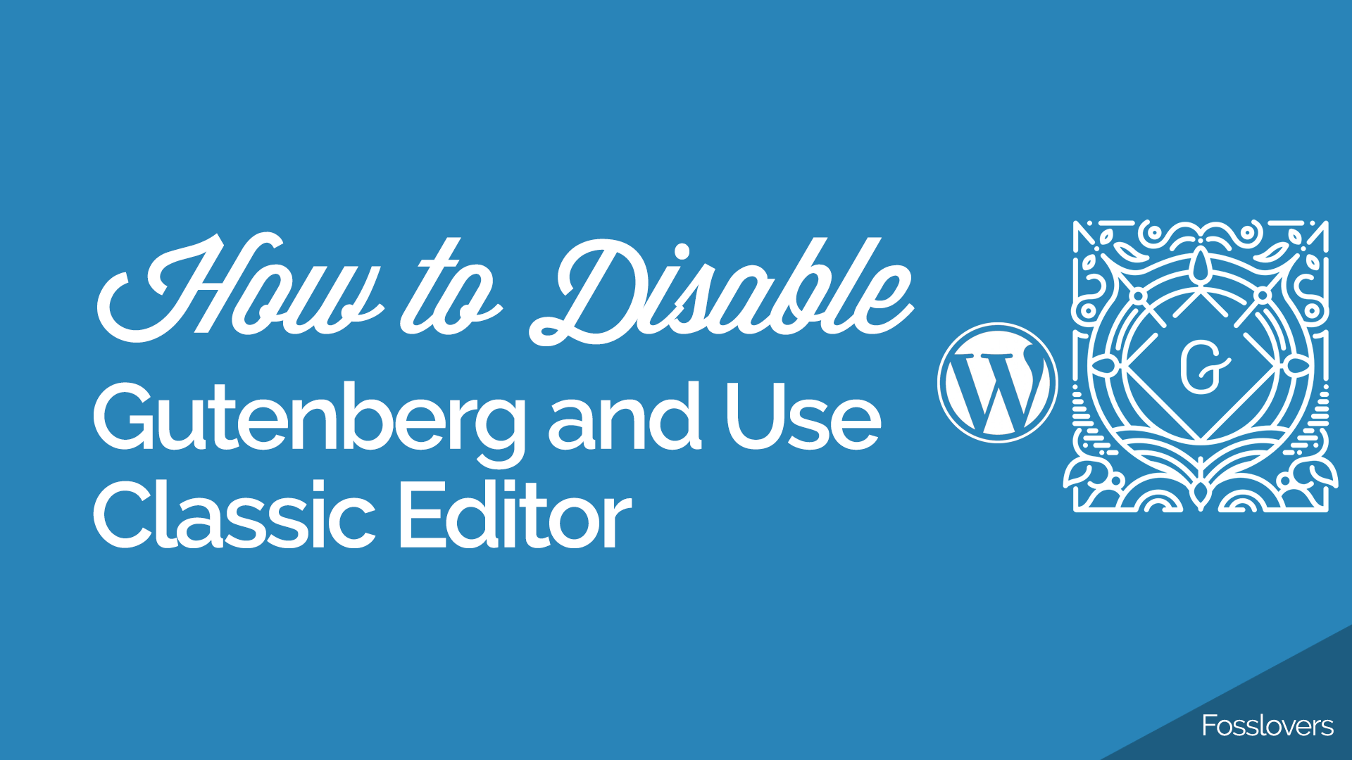 How to Disable Gutenberg and Use the Classic Editor in WordPress