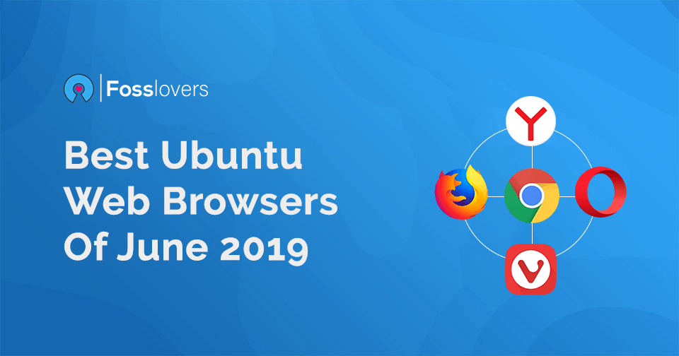 Best Ubuntu Web Browsers of June 2019 including Google Chrome, Firefox, Yandex Browser and and Vivaldi