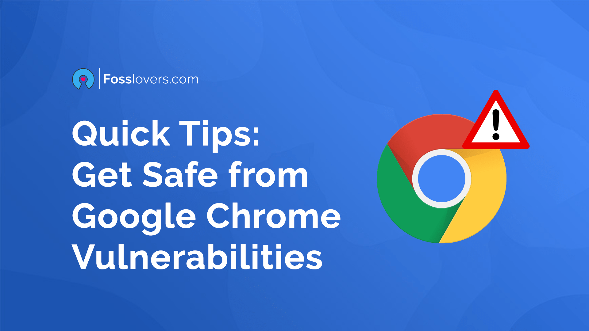 Quick Tips Get Safe from Google Chrome Vulnerabilities