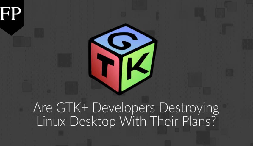 Are GTK+ developers destroying Linux desktop with their plans? 4 GTK