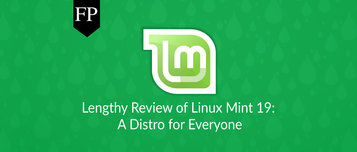 Lengthy Review Of Linux Mint 19: A Distro For Everyone