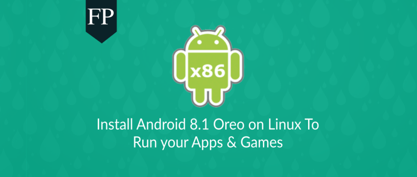 Install Android 8 1 Oreo On Linux To Run Apps & Games