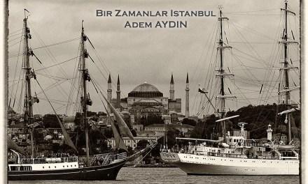 """17 Nisan 2018 – """"Bir Zamanlar istanbul"""" – Adem AYDIN"""