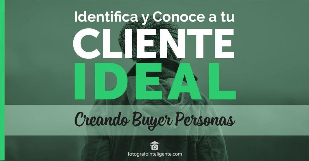 Identifica a tu Cliente Ideal creando Buyer Personas