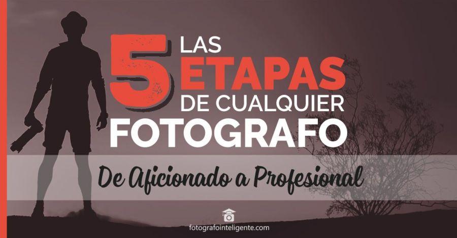 Etapas de aficionado a Fotografo Profesional