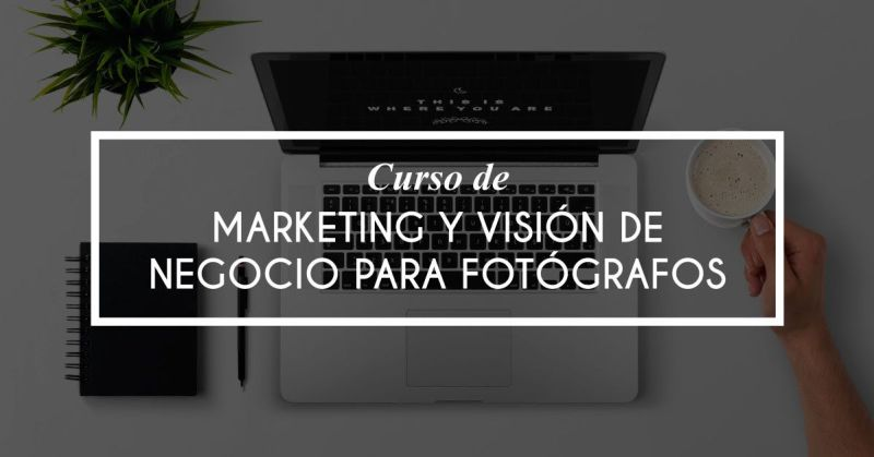 marketing para fotografos y vision de negocio