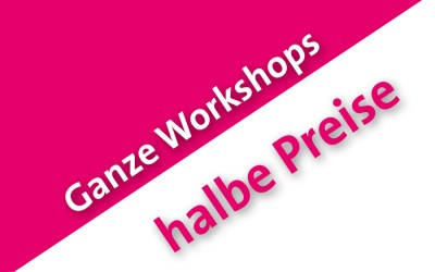Ganze Workshops – halbe Preise