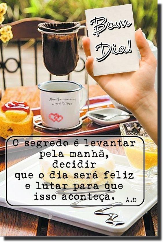 O segredo é levantar pela manhã, e decidir ser feliz