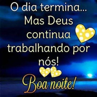O dia termina mais Deus continua abençoando a nossa noite.