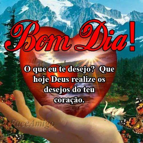 Bom dia, desejo que Deus realize os desejos do seu coração