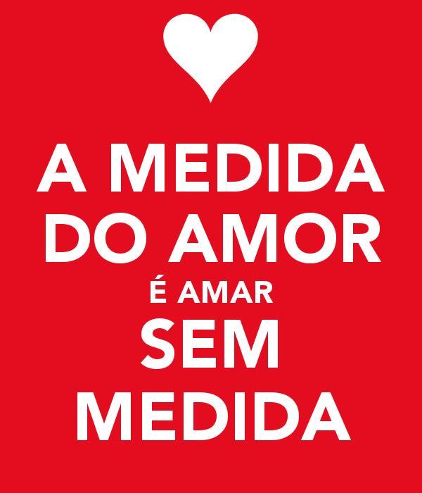 Amar sem medida é amar de verdade Texto Apaixonado tumblr.