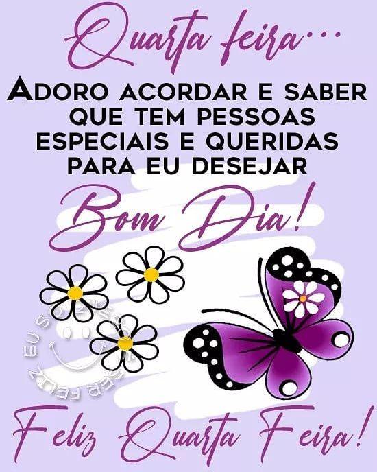 Quem tem pessoas especiais e queridas para desejar bom dia e feliz quarta