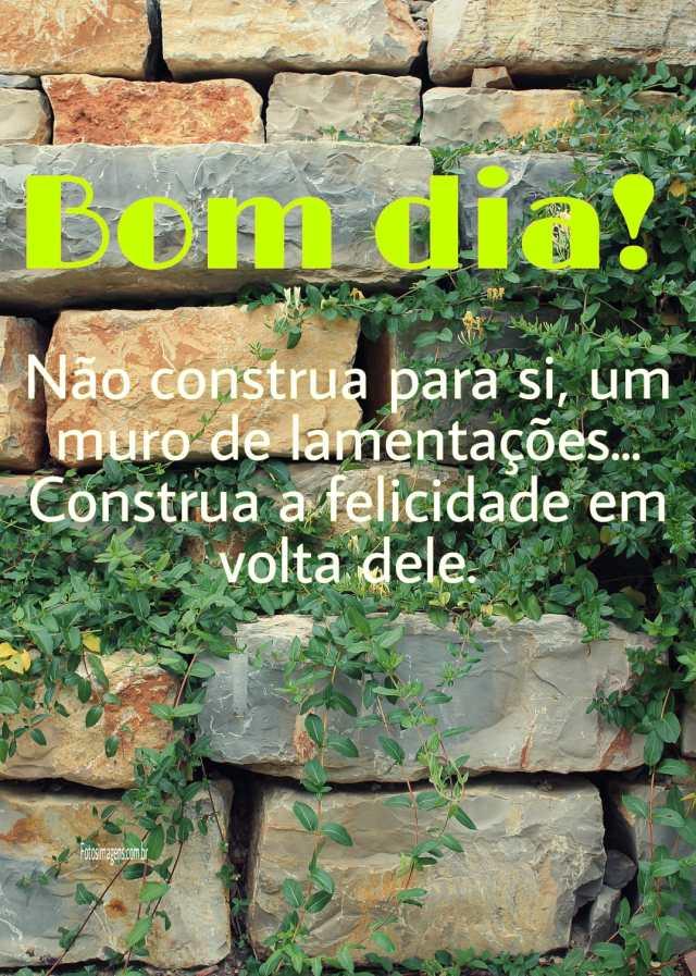 Bom dia, construa um muro de felicidade...