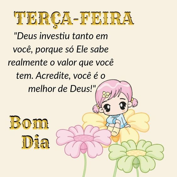 bom dia terça feira acredite você é o melhor de Deus