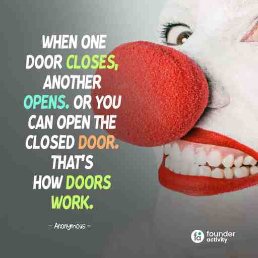 When one door closes, another opens. Or you can open the closes door. That's how doors work. -Anonymous-