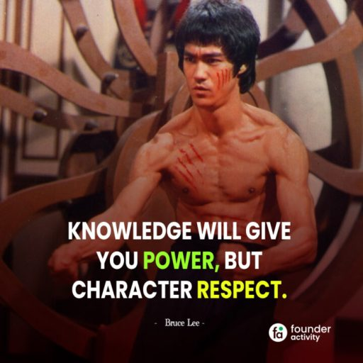 Knowledge will give you power, But character respect. -Bruce Lee-