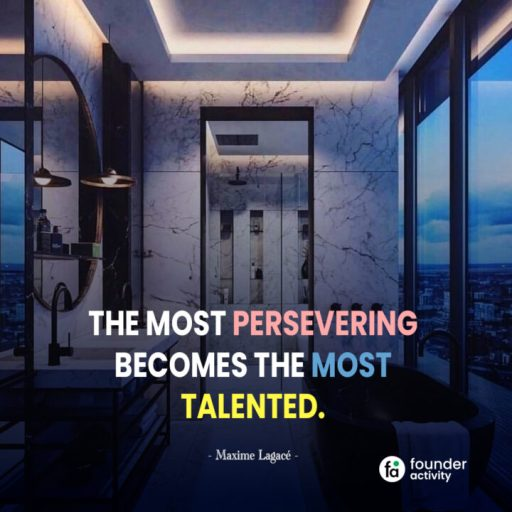 The most persevering become the most talented. -Maxime Lagace-