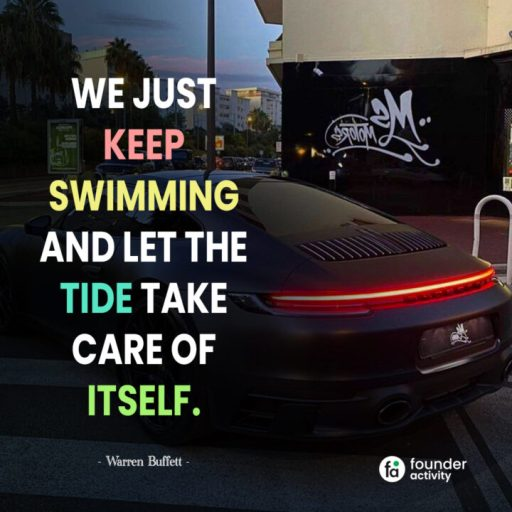 We just keep swimming and let the tide take care of itself. -Warren Buffett-