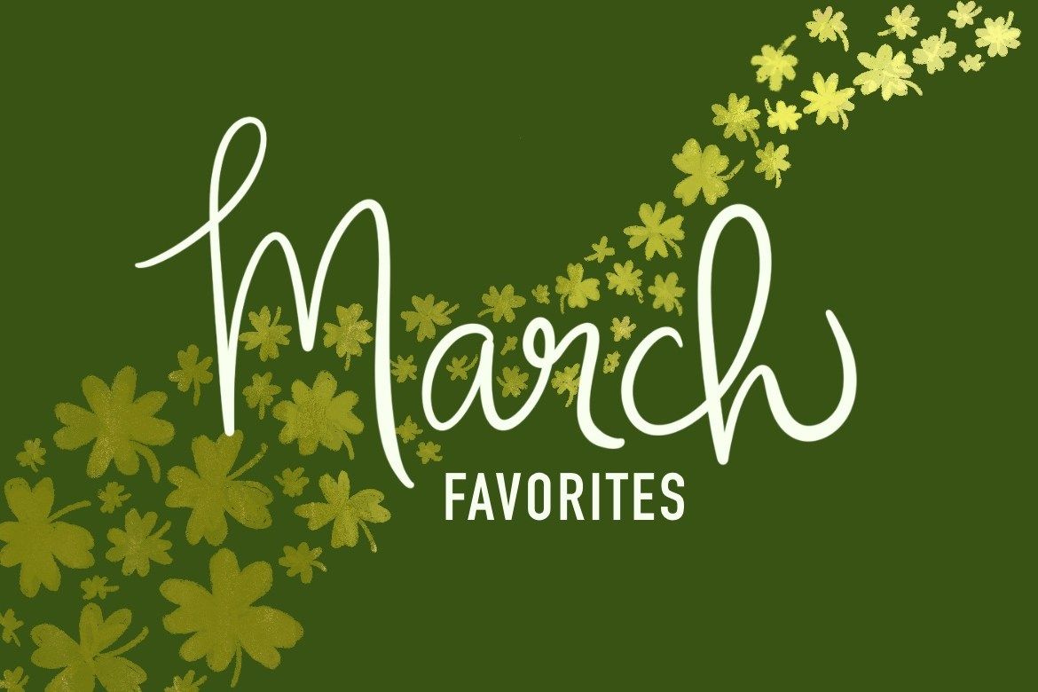 From the return of Daylight Savings Time and the official start of spring, to St. Patrick's Day and March Madness (and of course another edition of Favorite Things!), there's a little something for everyone.