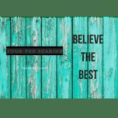 Believe the best