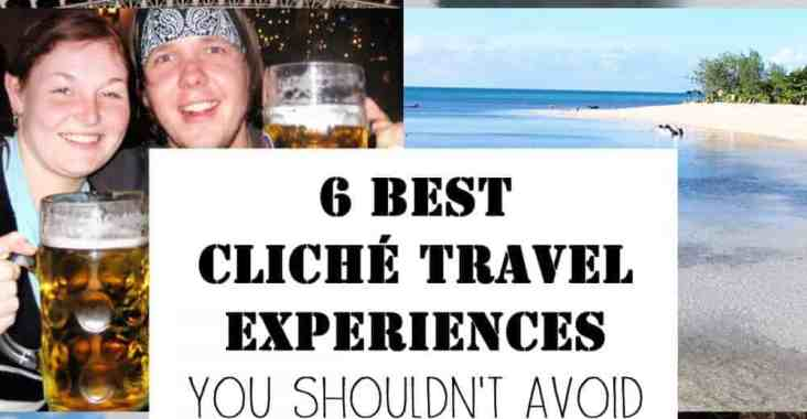 6 Best Cliché Travel Experiences You SHOULDN'T Avoid