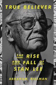 True Believer The Rise and Fall of Stan Lee HC