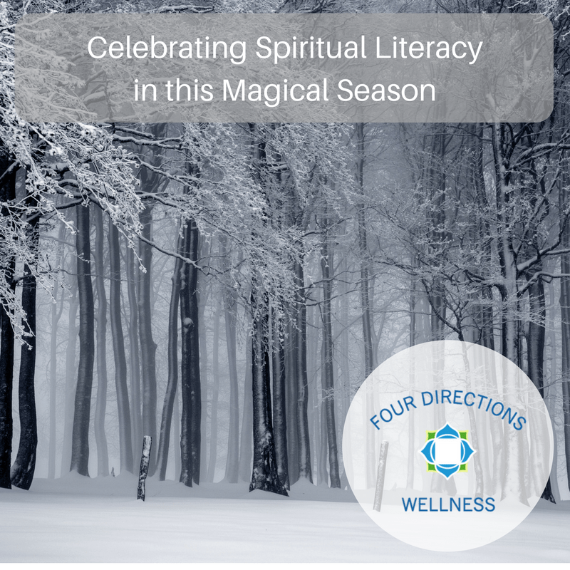 Celebrating Spiritual Literacy in this Magical Season - Four Directions Wellness