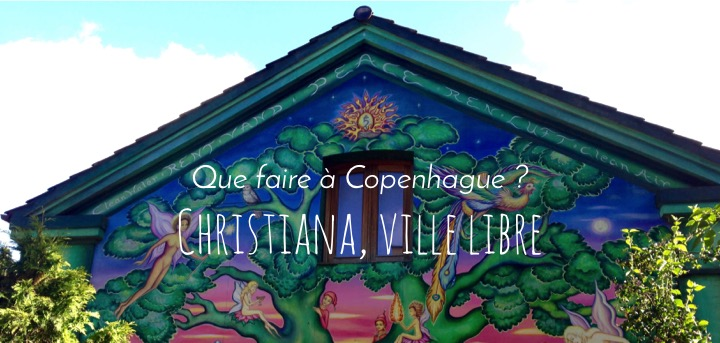 Que faire à Copenhague ? Christiana, ville libre