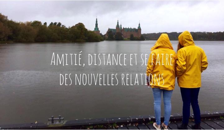 Amitié, distance et se faire des nouvelles relations