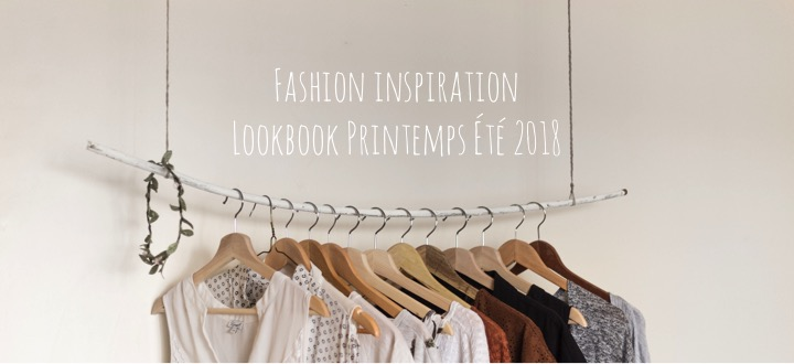 Fashion inspiration - Lookbook Printemps Été 2018