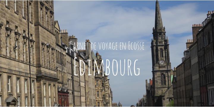 Que faire à Edimbourg ? - Carnet de voyage en Ecosse