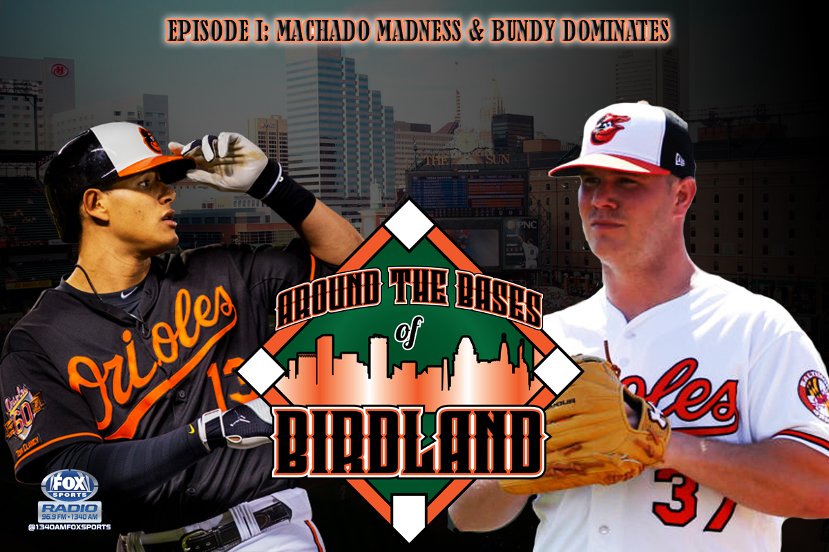 Around the Bases of Birdland: Episode 1 Machado Madness and Bundy Dominance