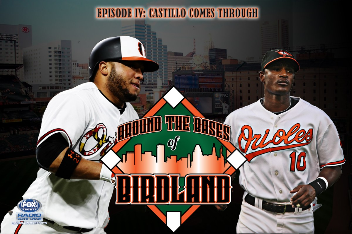 Around the Bases of Birdland Episode IV: Castillo Comes Through in the Clutch