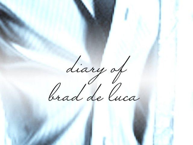 The Diary of Brad De Luca