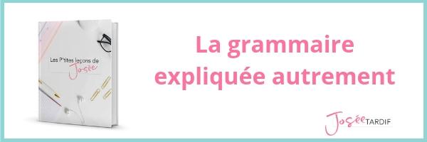 Des capsules de grammaire expliquées autrement pour améliorer la qualité de votre français écrit