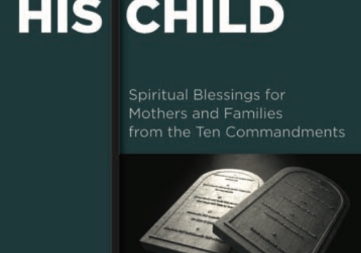 My Child, His Child: Spiritual Blessings for Mothers and Families from the Ten Commandments
