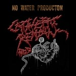 CATALEPTIC REMAINS PROD + NO WATER PRODUCTION