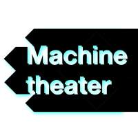 Machine Theater