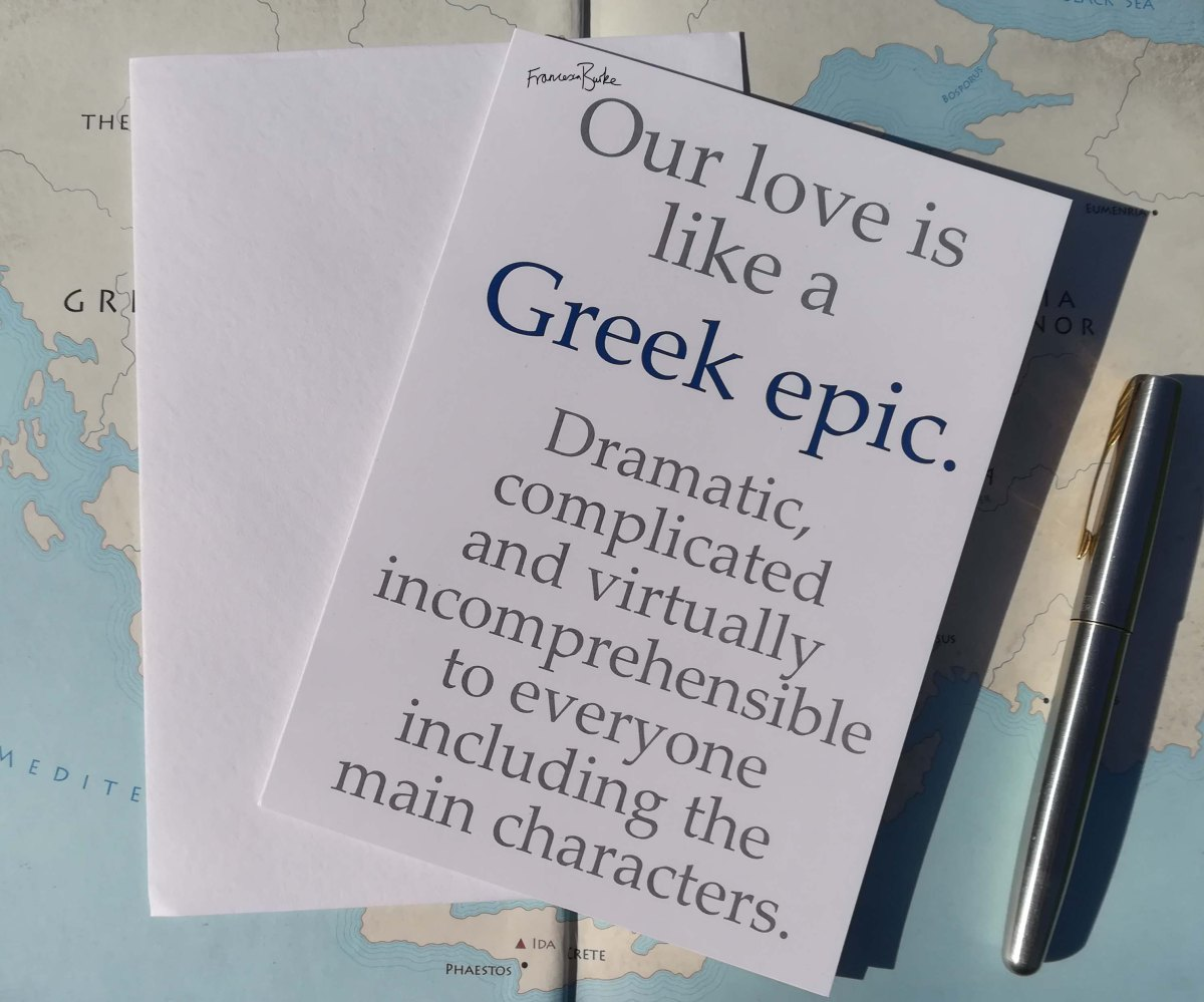 card reading 'Our love is like a Greek Epic. Dramatic, complicated and virtually incomprehensible to everyone including the main characters.'